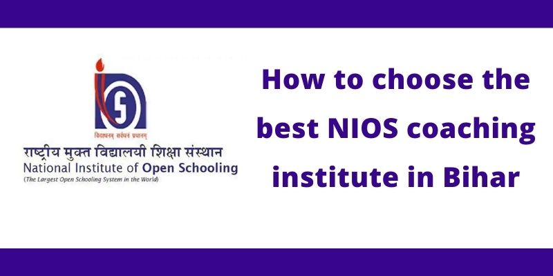 How to choose the best NIOS coaching institute in Bihar for class 10th and 12th