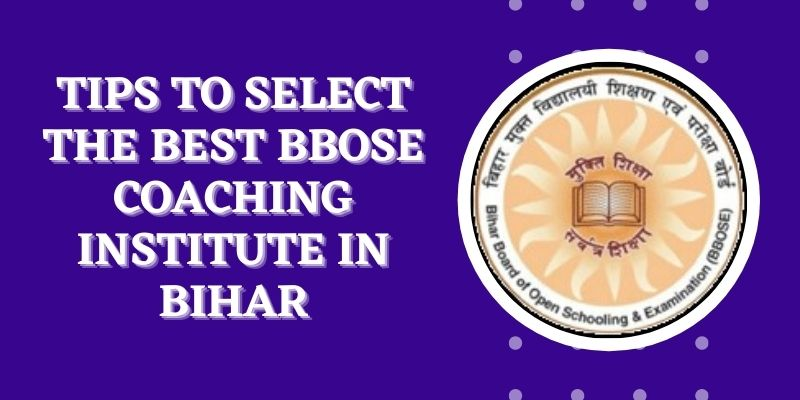 Tips To Select The Best BBOSE Coaching Institute In Bihar